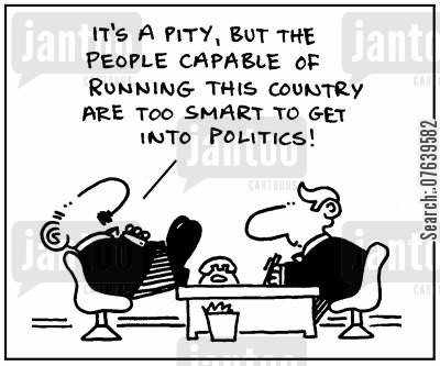 'It's a pity, but the people capable of running this country are too smart to get into politics.'